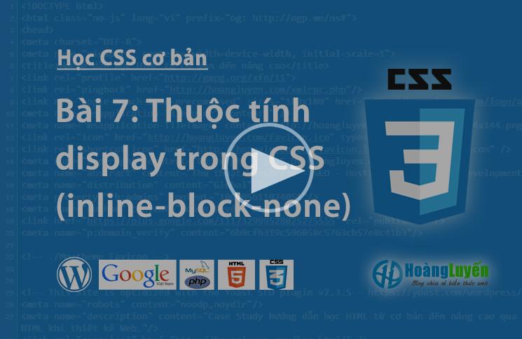 Video học CSS: Tìm hiểu các thuộc tính display trong CSS