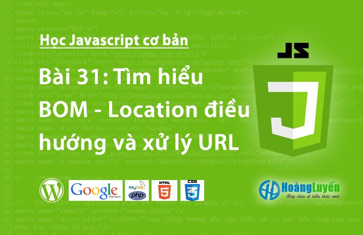 Tìm hiểu BOM - Location điều hướng và xử lý URL trong Javascript