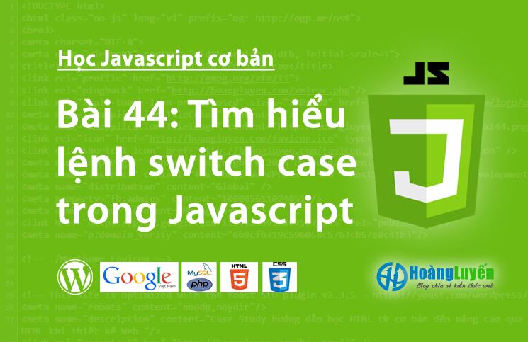 Tìm hiểu lệnh switch case trong Javascript