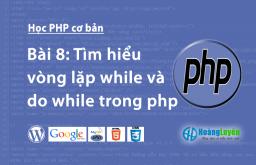 Tìm hiểu vòng lặp while và do while trong php