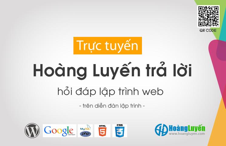Hỏi đáp lập trình website trực tuyến - Hoàng Luyến trả lời độc giả về lập trình Website với PHP, MySQL, Javascript, HTML, CSS