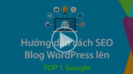 "Cách SEO WordPress Blog lên ""TOP 1 Google"""
