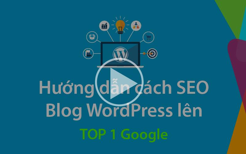 Cách SEO Blog WordPress hiệu quả và thành công
