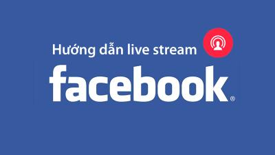 Hướng dẫn Live Stream Facebook bằng PC