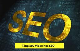Tặng 500 video hướng dẫn SEO từ cơ bản đến nâng cao